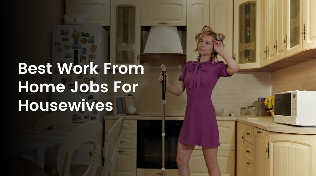 Work From Home Jobs For Housewives